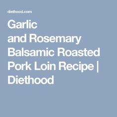 Garlic andRosemary Balsamic Roasted Pork Loin Recipe | Diethood