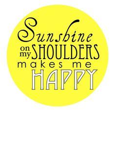 Sunshine and John Denver make me happy.