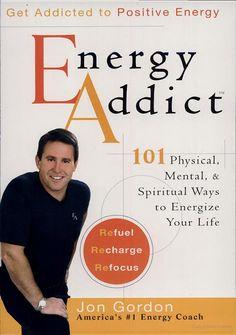Energy Addict: 101 Physical, Mental, and Spiritual Ways to Energize Your Life - Jon Gordon - Google Books