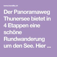 Der Panoramaweg Thunersee bietet in 4 Etappen eine schöne Rundwanderung um den See. Hier zeigen wir dir die schönsten Orte & Sehenswürdigkeiten am Wanderweg Der Bus, Old Town, Explore, Beautiful Places, Switzerland, Nice Asses