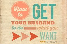 6 Ways to Get Your Husband to do What You Want