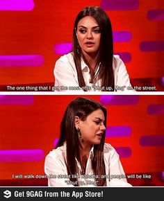 Mila Kunis Haha that's awesome