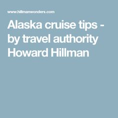 Alaska cruise tips - by travel authority Howard Hillman