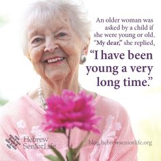 """An older woman was asked by a child if she were young or old. 'My dear,' she replied, 'I have been young a very long time.'"" That is the attitude of aging gracefully. Aging Quotes, Old Age, Aged To Perfection, Young At Heart, Ageless Beauty, Aging Gracefully, Forever Young, Way Of Life, Getting Old"