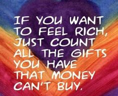 If you want to feel rich, count all the gifts you have that...   Unknown Picture Quotes   Quoteswave