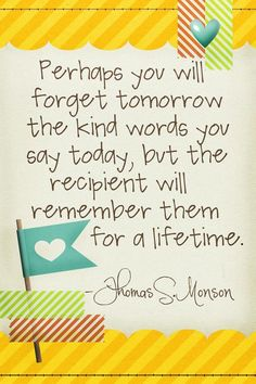 Be kind always.  Just say it if you know it will make someone feel good.