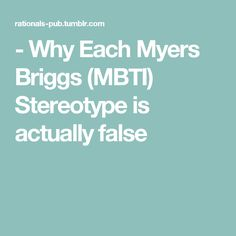 - Why Each Myers Briggs (MBTI) Stereotype is actually false