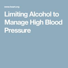 Limiting Alcohol to Manage High Blood Pressure