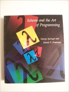"""Scheme and the Art of Programming"" by George Springer Science Books, Computer Science, George Springer, Art Programs, Programming, Computer Programming, Computer Technology, Coding"