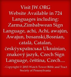Visit JW.ORG Website Available in 724 Languages including: Zarma,Zimbabwean Sign Language, achi, Achi, awajún, Awajun, bosanski,Bosnian, català, Catalan, českýукраїнська Ukrainian, znakový jazyk, Czech Sign Language, čeština, Czech...