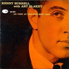 Kenny Burrell With Art Blakey - On View At The Five Spot Cafe (4021)