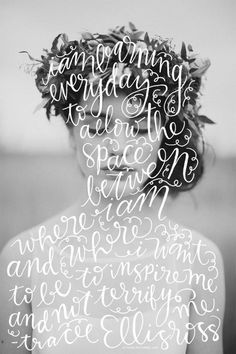 """I am learning everyday to allow the space between where I am and where I want to be, to inspire me and not terrify me."" ― Tracee Elli in Typography"