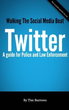 Walking the Social Media Beat - The Police and Law Enforcement Basic Guide to Twitter by Tim Burrows, http://www.amazon.com/gp/product/B009N9OG7W/ref=cm_sw_r_pi_alp_h95Cqb17F0VWZ