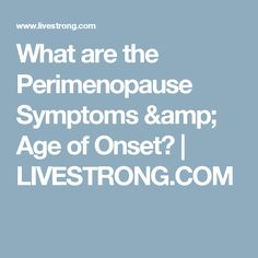 What are the Perimenopause Symptoms & Age of Onset?   LIVESTRONG.COM