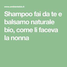 Shampoo fai da te e balsamo naturale bio, come li faceva la nonna
