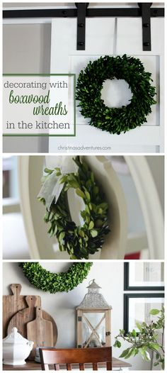 Lots of inspiration showing the best ways to decorate with boxwood wreaths in your kitchen.  Such a classic wreath that can last through all seasons and doesn't go out of style!