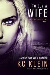 To Buy A Wife - A Sexy Sci-fi Romance ebook by KC Klein #KoboOpenUp #ReadMore #FREE #ebook #freeebook #GetReading #Kobo #Romance #ScienceFiction #ParanormalRomance #DarkFuture