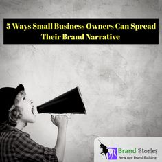 5 Ways Small Business Owners Can Spread Their Brand Narrative - via @BrandStoriesNEt - New Age Brand Building