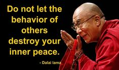 """Do not let the behavior or others destroy your inner peace"" ~ Dalai Lama"
