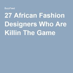 27 African Fashion Designers Who Are Killin The Game African Fashion Designers, I Got This, Game, Gaming, Toy, Games