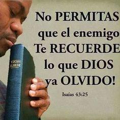 No permitas que el enemigo te recuerde lo que Dios ya olvidó! Is 43.25