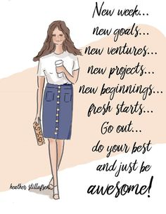 New week... New goals... New ventures... New projects... New beginnings... Fresh Starts... Go out... do your best and just be awesome! -Heather Stillufsen