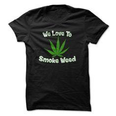 We love to smoke ₪ weed Get this shirt if you share the message. weed, smoke, pot, grass, love to smoke, relax, hippie, anarchy, retro, 60s, leaf, green, smoker, smoking, marijuana, reggae, mexic, jamaica