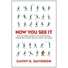 Davidson, Cathy N. 2011. Now you see it: How the brain science of attention will transform the way we live, work, and learn. New York: Viking.