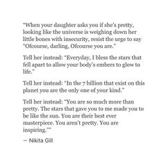 Tell your Daughters they are inspiring. Poem fragment by Nikita Gill The Words, Pretty Words, Beautiful Words, Poem Quotes, Life Quotes, Qoutes, Your Soul, In Vino Veritas, Believe