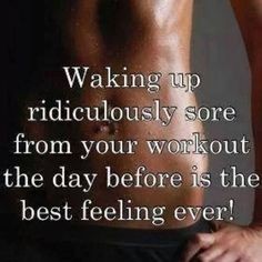 I'm questioning this quote right now cause I'm sooo ridiculously sore from leg day!!!