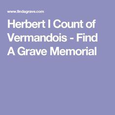 Herbert I Count of Vermandois - Find A Grave Memorial