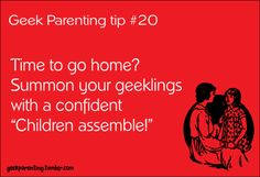 I will absolutely be calling my children, and any other children in my sphere of influence, geeklings from now on.