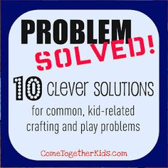 10 kid craft problems solved - good ideas