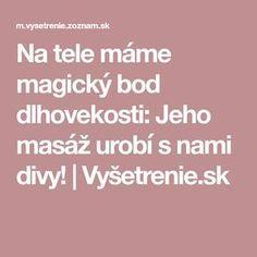 Na tele máme magický bod dlhovekosti: Jeho masáž urobí s nami divy! | Vyšetrenie.sk