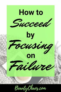 How to Succeed by Focusing on Failure #success #bloggingtips #lifeadvice