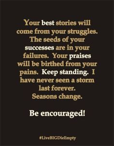 The best stories will come from your struggles.  Be encouraged.