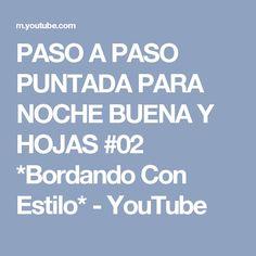 PASO A PASO PUNTADA PARA NOCHE BUENA Y HOJAS #02  *Bordando Con Estilo* - YouTube