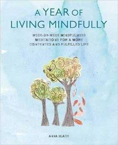 Experience a year of living mindfully with weekly activities and practices that will help you enjoy a more stress-free, contented and fulfilled life. Anna Black believes we can see our essential natur