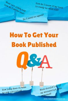 How To Get Your Book Published - a set of resources that covers answers to all your questions, and provides lots of hints and tips about the publishing process from successful authors.