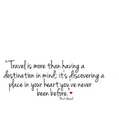 """travel is more than having a destination in mind, it's discovering a place in your heart you've never been before"" {mark amend}"