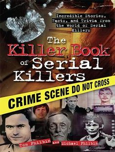 The Killer Book of Serial Killers: Incredible Stories, Facts and Trivia from the World of Serial Killers by Tom Philbin and Michael Philbin (Bilbary Town Library: Good for Readers, Good for Libraries)