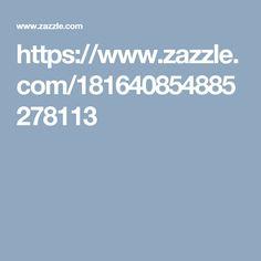 https://www.zazzle.com/181640854885278113