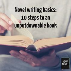 Novel writing basics: 10 steps to an unputdownable book