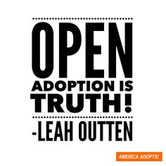 """""""Open adoption is truth!"""""""