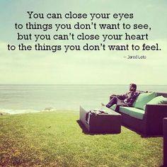 """""""Usted puede cerrar los ojos a las cosas que no quieres ver, pero no puedes cerrar tu corazón a las cosas que no quieres sentir"""" Jared leto's"""