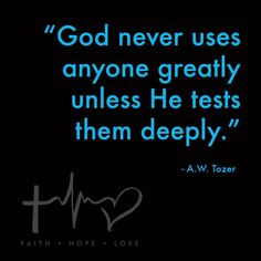 God never uses anyone greatly unless He tests them deeply ~ A.W. Tozer #quote
