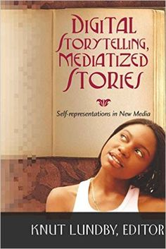 Digital Storytelling, Mediatized Stories: Self-Representation in New Media | Knut Lundby: 9781433102738