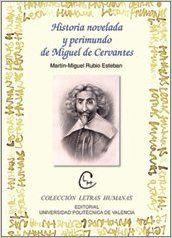 Historia novelada y perimundo de Miguel de Cervantes / Martín-Miguel Rubio Esteban