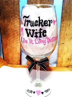 Trucker Wife Wine Glass, Love My Trucker Glass, Hand painted Wine Glass