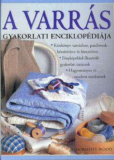 A varrás gyakorlati enciklopédiája Dorothy Wood Rubrics, Free Sewing, Straw Bag, Reusable Tote Bags, Wood, Download, Sewing Ideas, Magazines, Journal